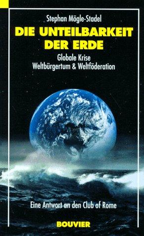 9783416025652: Die Unteilbarkeit der Erde. Globale Krise - Weltbürgertum & Weltföderation