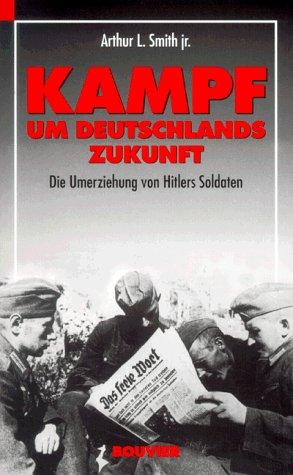 9783416027229: Kampf um Deutschlands Zukunft. Die Umerziehung von Hitlers Soldaten