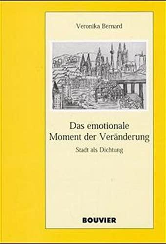 Das emotionale Moment der Veränderung : Stadt als Dichtung. Habilitationsschrift. Abhandlungen...