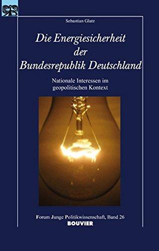 Die Energiesicherheit der Bundesrepublik Deutschland : nationale Interessen im geopolitischen Kontext. Forum junge Politikwissenschaft Bd. 26. - Glatz, Sebastian