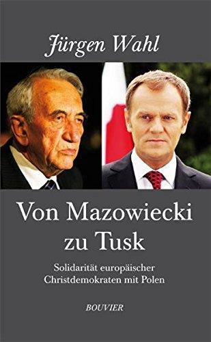 Von Mazowiecki zu Tusk. Solidarität europäischer Christdemokraten mit Polen. - Wahl, Jürgen