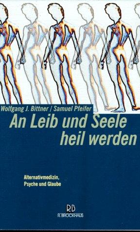 9783417110722: An Leib und Seele heil werden: Alternativmedizin, Psyche und Glaube