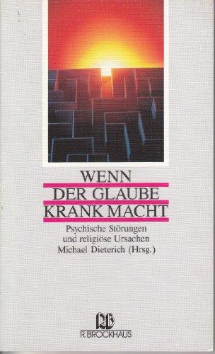 9783417204681: Wenn der Glaube krank macht: Psychische Störungen und religiöse Ursachen
