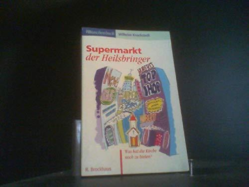 9783417205305: Supermarkt der Heilsbringer. Was hat die Kirche noch zu bieten?