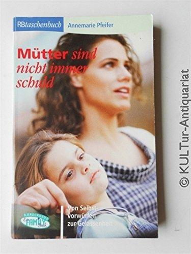 9783417205770: Mütter sind nicht immer schuld!: Von Selbstvorwürfen zur Gelassenheit