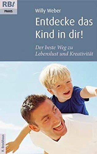 9783417207323: Entdecke Das Kind In Dir!Der Beste Weg Zu Lebenslust Und Kreativität