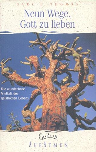 Neun Wege, Gott zu lieben. Die wunderbare Vielfalt des geistlichen Lebens. (3417244609) by Thomas, Gary