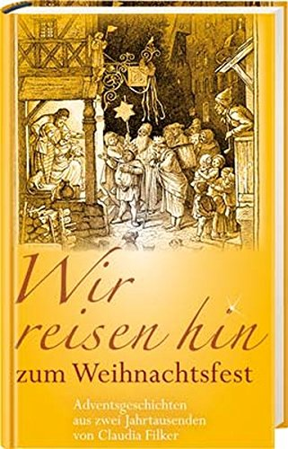 9783417249712: Wir reisen hin zum Weihnachtsfest: Adventsgeschichten aus zwei Jahrtausenden