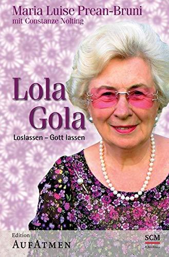 9783417262575: Lola Gola: Loslassen - Gott lassen