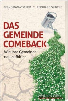 9783417263466: Das Gemeinde-Comeback: Wie Ihre Gemeinde neu aufbl�ht