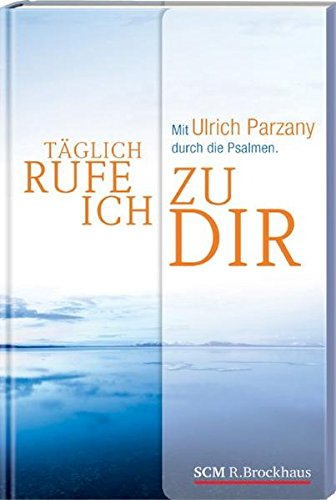 9783417263510: Täglich rufe ich zu dir: Mit Ulrich Parzany durch die Psalmen