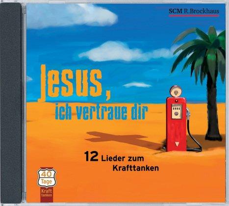 9783417265088: Jesus, ich vertraue dir: 12 Lieder zum Krafttanken
