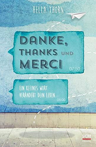 Danke, Thanks und Merci: Ein kleines Wort verändert dein Leben (3417266599) by Hella Thorn