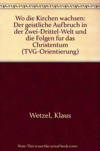 9783417290790: Wo die Kirchen wachsen: Der geistliche Aufbruch in der Zwei-Drittel-Welt und die Folgen fur das Christentum (TVG-Orientierung)