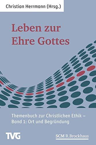 9783417291070: Leben zur Ehre Gottes - Band 1: Themenbuch zur Christlichen Ethik - Band 1