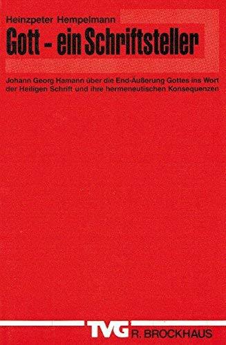9783417293418: Gott, ein Schriftsteller!: Johann Georg Hamann uber die End-Ausserung Gottes ins Wort der Heiligen Schrift und ihre hermeneutischen Konsequenzen (Monographien und Studienbucher)