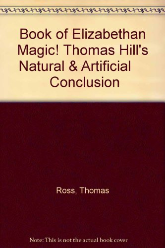 Book of Elizabethan Magic! Thomas Hill's Natural & Artificial Conclusion (Sprache und ...
