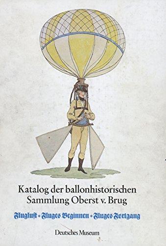 9783418003160: Katalog der ballonhistorischen Sammlung Oberst von Brug in der Bibliothek des Deutschen Museums: Fluglust, Fluges Beginnen, Fluges Fortgang