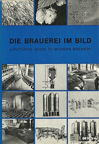 Die Brauerei im Bild: D. Werdegang d. Bieres, dargest. in 302 Abb. mit verbindendem Text = A ...