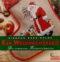 Zur Weihnachtszeit. Die schönsten Kreuzstichmotive: Siegrun Boss-Kulbe