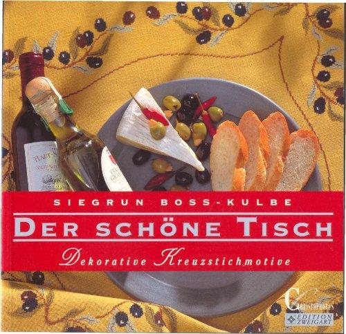 Der schöne Tisch - Dekorative Kreuzstichmotive: Siegrun Boss-Kulbe