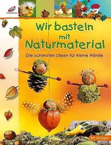 9783419532768: Wir basteln mit Naturmaterial: Die schönsten Ideen für kleine Hände