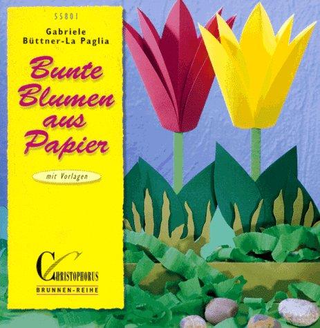 9783419558010: Bunte Blumen aus Papier; [mit Vorlagen] Gesamttitel: Brunnen-Reihe; 55801