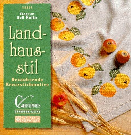 Landhausstil - bezaubernde Kreuzstichmotive.: Boß-Kulbe, Siegrun
