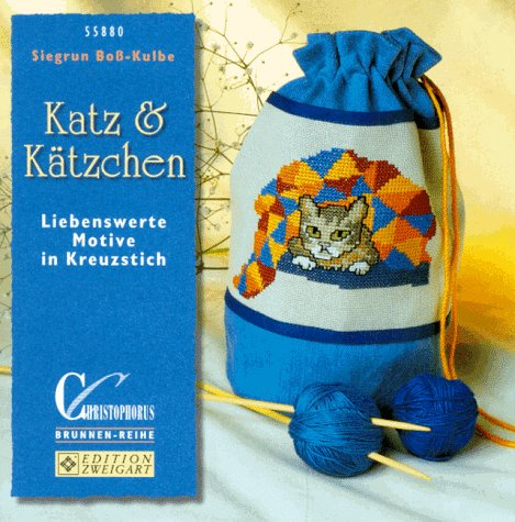 Katz und Kätzchen. Liebenswerte Ideen in Kreuzstich: Siegrun Boss-Kulbe
