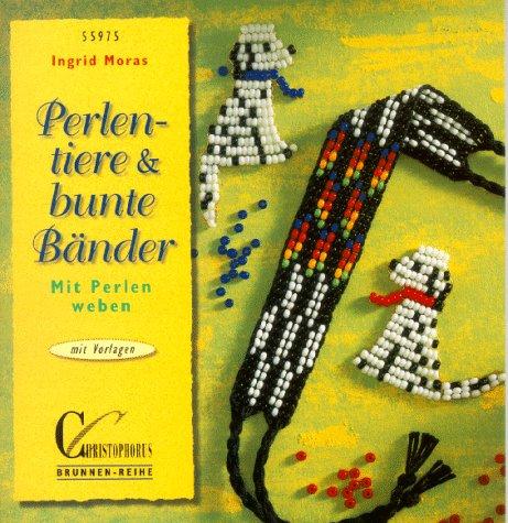 9783419559758: Perlentiere und bunte B�nder. Mit Perlen weben. Mit Vorlagen