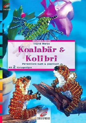 9783419560884: Koalabär und Kolibri. Perlentiere bunt und plastisch. Mit 2 Vorlagebögen