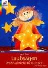 Laubsägen . Weihnachtliche Deko-Ideen. Mit 2 Vorlagebögen: Moras, Ingrid