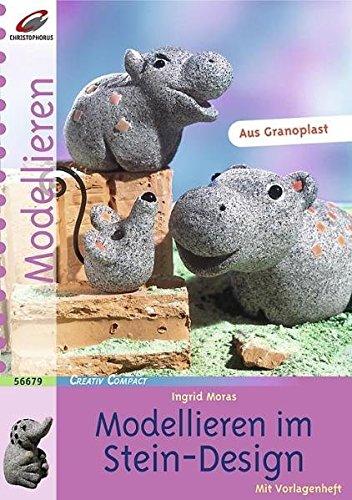 Modellieren im Stein-Design. Aus Granoplast. Mit Vorlagenheft: Moras, Ingrid