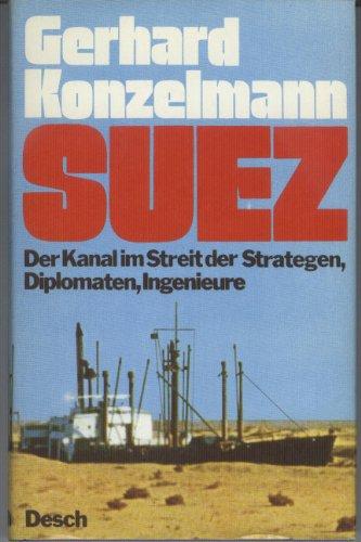 9783420047459: Suez. Der Kanal im Streit der Strategen, Diplomaten, Ingenieure
