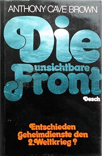 Die unsichtbare Front. Entschieden Geheimdienste den Zweiten Weltkrieg? (3420047517) by Anthony Cave Brown