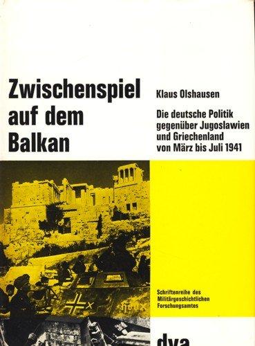 9783421016423: Zwischenspiel auf dem Balkan. Die deutsche Politik gegenüber Jugoslawien und Griechenland von März bis Juli 1941. ( = Beiträge zur Militär- und Kriegsgeschichte, 14) .