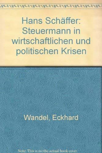 9783421016829: Hans Schäffer: Steuermann in wirtschaftlichen und politischen Krisen