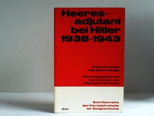 Heeresadjutant bei Hitler 1938-1943. Aufzeichnungen des Majors Engel.: Kotze, Hildegard von [Hrsg.]...
