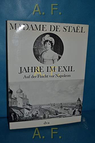 Jahre im Exil : auf d. Flucht vor Napoleon. Madame de Stae͏̈l. Hrsg. u. eingel. von Gisela Schlientz - Stae͏̈l-Holstein, Anne Louise Germaine de