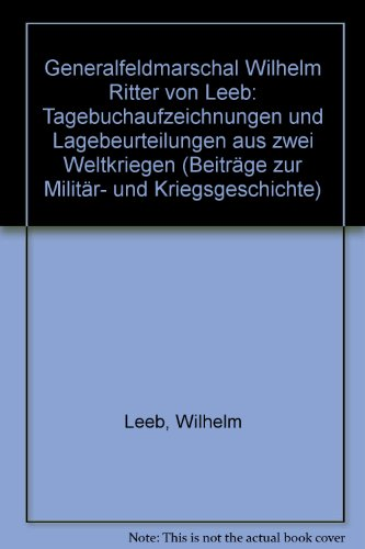 9783421017406: Generalfeldmarschal Wilhelm Ritter von Leeb: Tagebuchaufzeichnungen und Lagebeurteilungen aus zwei Weltkriegen (Beiträge zur Militär- und Kriegsgeschichte)