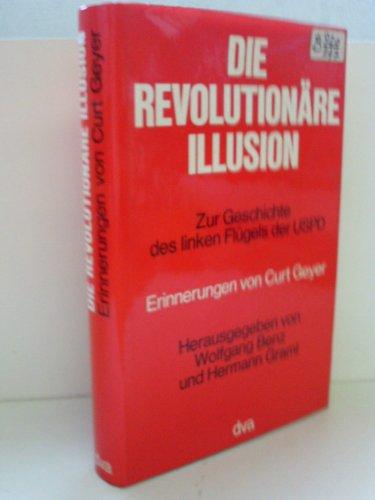 9783421017680: Die revolutionäre Illusion. Zur Geschichte des linken Flügels der USPD