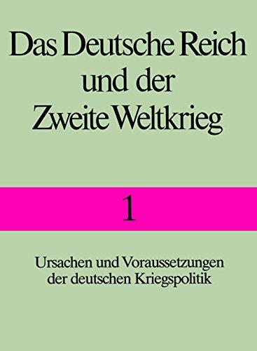 Das Deutsche Reich Und Der Zweite Weltkrieg Band 1: Ursachen und Voraussetzungen der deutschen ...