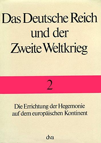 Das Deutsche Reich Und Der Zweite Weltkrieg Band 2: Die Errichtung Der Hegemonie Auf Dem ...