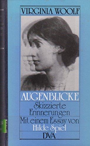 Augenblicke : skizzierte Erinnerungen. Virginia Woolf. Aus dem Engl. von Elizabeth Gilbert. Mit einem Essay von Hilde Spiel - Woolf, Virginia (Mitwirkender) und Hilde (Mitwirkender) Spiel