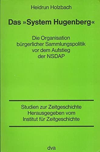 "Das ""System Hugenberg"" : d. Organisation bürgerl.: Holzbach, Heidrun:"