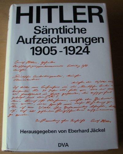 Sämtliche Aufzeichnungen 1905-24. Hrsg. von E. Jäckel u. A. Kuhn.: Hitler, Adolf.