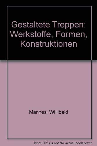 Gestaltete Treppen: Werkstoffe, Formen, Konstruktionen [Hardcover] by Mannes,...