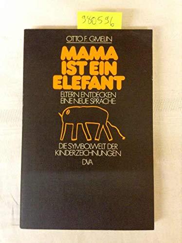9783421025180: Mama ist ein Elefant: Eltern entdecken e. neue Sprache, d. Symbolwelt d. Kinderzeichnungen (German Edition)
