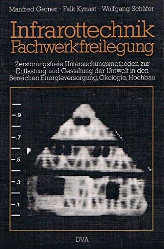 9783421025531: Infrarottechnik, Fachwerkfreilegung: Zerstörungsfreie Untersuchungsmethoden zur Entlastung und Gestaltung der Umwelt in den Bereichen Energieversorgung, Ökologie, Hochbau (German Edition)