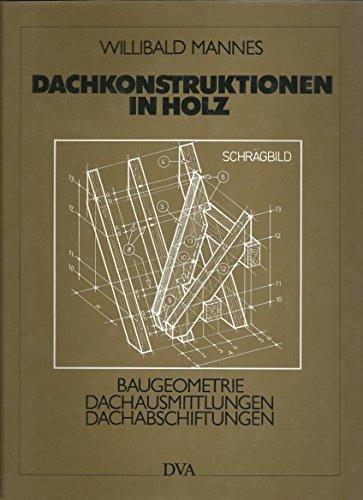 9783421025722: Dachkonstruktionen in Holz. Allgemeine Baugeometrie, Dachausmittlungen, Dachabschiftungen